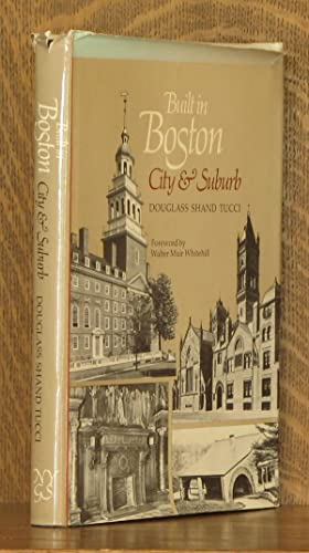 BUILT IN BOSTON, CITY AND SUBURB 1800-1950: Douglas Shand Tucci