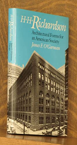 H. H. RICHARDSON ARCHITECTURAL FORMS FOR AN AMERICAN SOCIETY: James F. O'Gorman