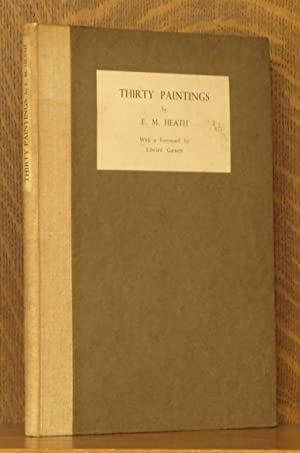 THIRTY PAINTINGS BY E. M. HEATH: foreword by Edward Garnett