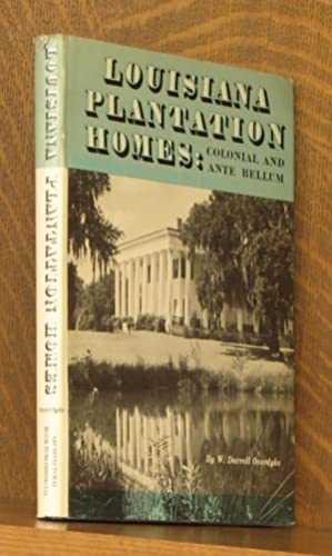 LOUISIANA PLANTATION HOMES: COLONIAL AND ANTE BELLUM: Darrell Overdyke