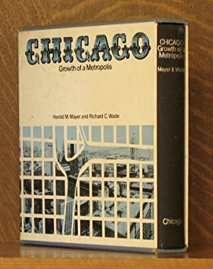 CHICAGO: GROWTH OF A METROPOLIS: Harold M. Mayer et al