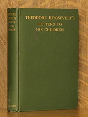 THEODORE ROOSEVELT'S LETTERS TO HIS CHILDREN: Theodore Roosevelt, edited