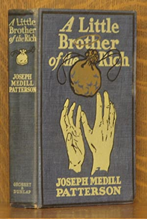 A LITTLE BROTHER OF THE RICH: Joseph Medill Patterson