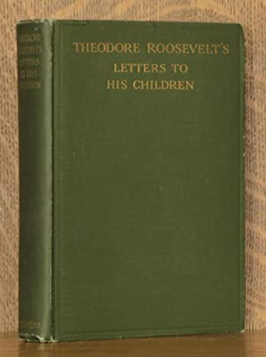 THEODORE ROOSEVELT'S LETTERS TO HIS CHILDREN: edited by Joseph