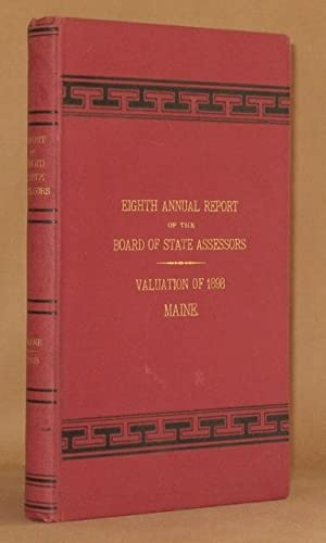 EIGHTH ANNUAL REPORT OF THE BOARD OF STATE ASSESSORS OF THE STATE OF MAINE 1898: State of Maine