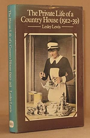The Private Life of a Country House 1912-1939: Lewis, Lesley
