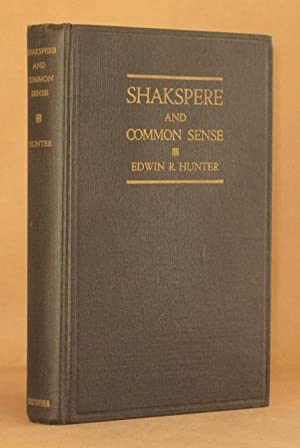 SHAKSPERE ( SHAKESPEARE ) AND COMMON SENSE: Edwin R. Hunter