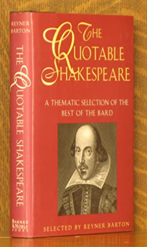 QUOTABLE SHAKESPEARE:A THEMATIC SELECTION: selected by Reyner