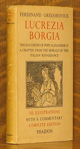 LUCREZIA BORGIA - THE DAUGHTER OF POPE: Ferdinand Gregorovius