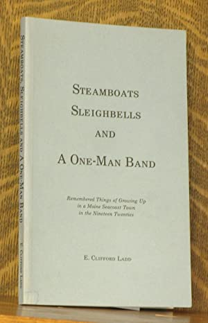 STEAMBOATS SLEIGHBELLS AND A ONE-MAN BAND: E. Clifford Ladd