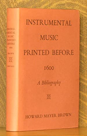 INSTRUMENTAL MUSIC PRINTED BEFORE 1600 A BIBLIOGRAPHY: Howard Mayer Brown