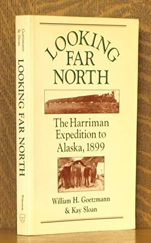 LOOKING FAR NORTH THE HARRIMAN EXPEDITION TO: William Goetzmann