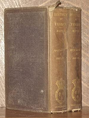 MARTIN'S HISTORY OF FRANCE THE AGE OF LOUIS XIV (2 VOLUMES COMPLETE): Henri Martin