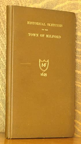 HISTORICAL SKETCHES OF THE TOWN OF MILFORD [LIMITED EDITION]