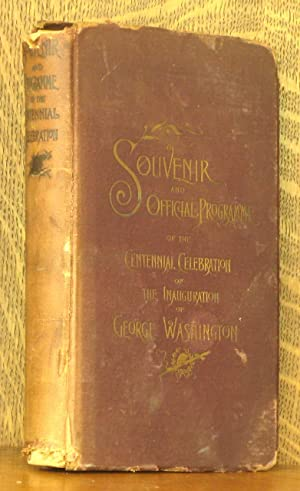 SOUVENIR AND OFFICIAL PROGRAMME OF THE CENTENNIAL CELEBRATION OF GEORGE WASHINGTON'S INAUGURATION.