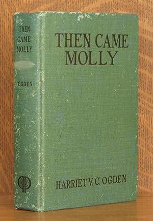THEN CAME MOLLY: Harriet V. C. Ogden