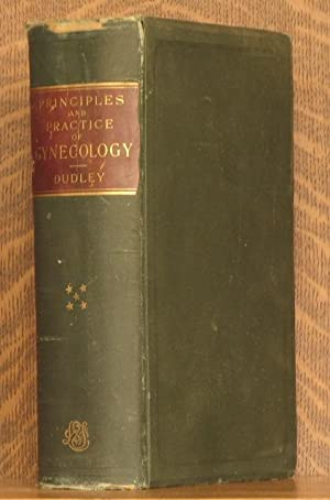 THE PRINCIPLES AND PRACTICE OF GYNECOLOGY: E. C. Dudley