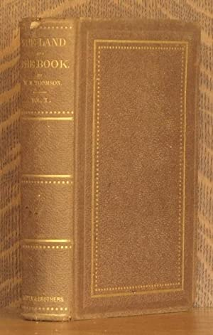 THE LAND AND THE BOOK OR BIBLICAL ILLUSTRATIONS DRAWN FROM THE MANNERS AND CUSTOMS, THE SCENES AND ...