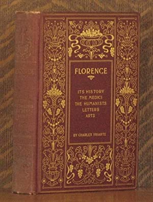 FLORENCE ITS HISTORY- THE MEDICI- THE HUMANISTS- LETTERS- ARTS: Charles Yriarte