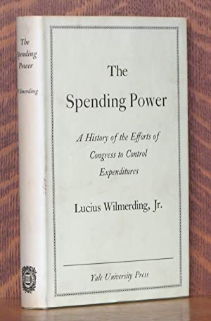 THE SPENDING POWER A HISTORY OF THE EFFOTS OF CONGRESS TO CONTROL EXPENDITURES