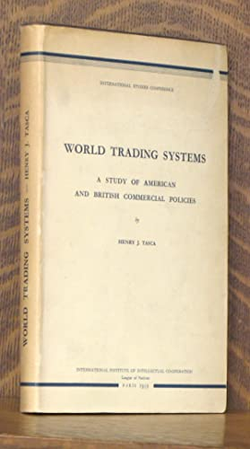 WORLD TRADING SYSTEMS A STUDY OF AMERICAN AND BRITISH COMMERCIAL POLICIES