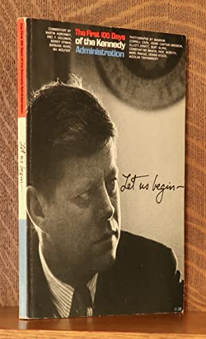 THE FIRST 100 DAYS OF THE KENNEDY ADMINISTRATION - LET US BEGIN