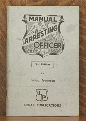 MANUAL FOR THE ARRESTING OFFICER: Irving Isaacson