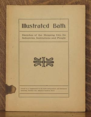 ILLUSTRATED BATH ~ SKETCHES OF THE SHIPPING CITY ITS INDUSTRIES, INSTITUTIONS AND PEOPLE: F. ...