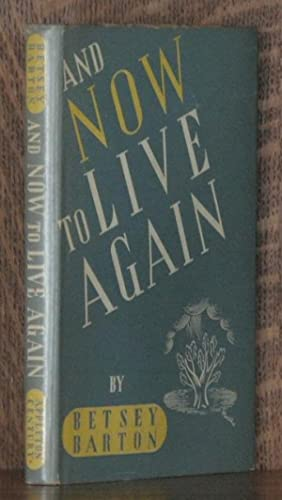 AND NOW TO LIVE AGAIN: Betsey Barton