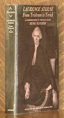 LAURENCE STERNE: FROM TRISTRAM TO YORICK: Henri Fluchere, Barbara Bray