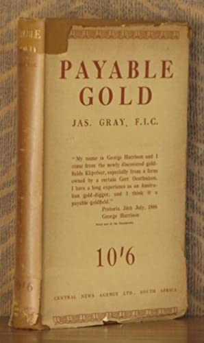 PAYABLE GOLD - AN INTIMATE RECORD OF: Jas Gray