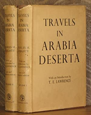 TRAVELS IN ARABIA DESERTA (2 Volumes, complete): Charles M. Doughty, introduction by T.E. Lawrence