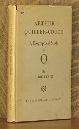 ARTHUR QUILLER-COUCH, A BIOGRAPHICAL STUDY OF Q: F. Brittain