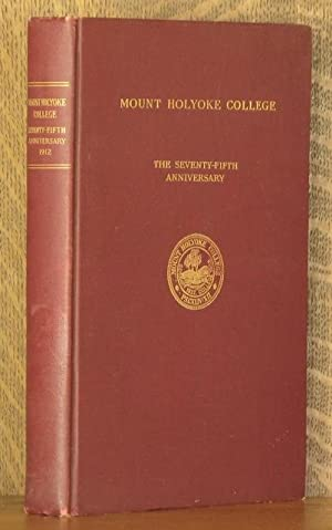 MOUNT HOLYOKE COLLEGE ~ THE SEVENTY-FIFTH ANNIVERSARY: Various