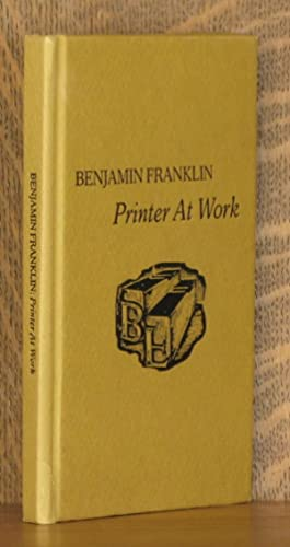 BENJAMIN FRANKLIN, PRINTER AT WORK: Lawrence C. Wroth
