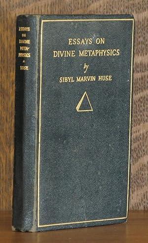 ESSAYS ON DIVINE METAPHYSICS: Sibyl Marvin Huse