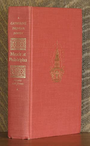 MIRACLE AT PHILADELPHIA; The story of the: Catherine Drinker Bowen