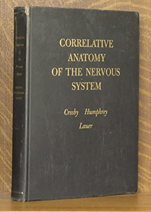 CORRELATIVE OF ANATOMY OF THE NERVOUS SYSTEM: Elizabeth C. Crosby,Tryphena Humphrey, Edward W. ...