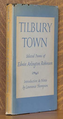 TILBURY TOWN Selected Poems Of Edwin Arlington Robinson: Edwin Arlington Robinson, introduction and...