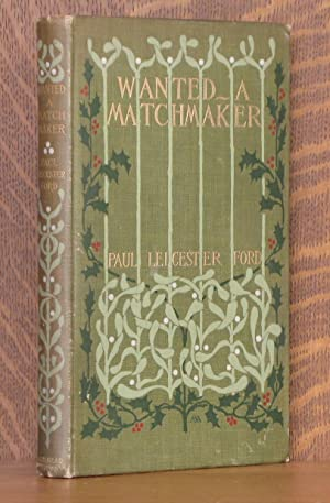 WANTED - A MATCHMAKER: Paul Leicester Ford, illustrated by Howard Chandler Christy, decorations by ...