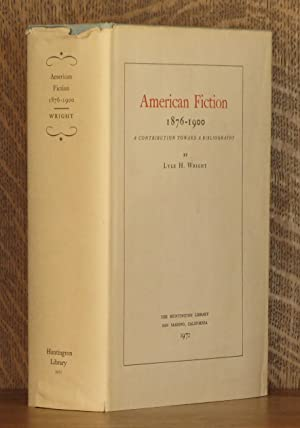 AMERICAN FICTION 1876 - 1900, A CONTRIBUTION TOWARD A BIBLIOGRAPHY: Lyle H. Wright