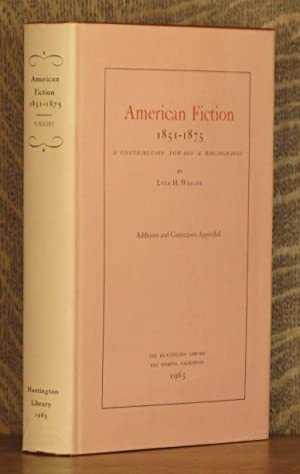 AMERICAN FICTION 1851 - 1875, A CONTRIBUTION TOWARD A BIBLIOGRAPHY: Lyle H. Wright