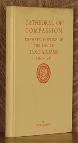 CATHEDRAL OF COMPASSION, DRAMATIC OUTLINE OF THE LIFE OF JANE ADDAMS, 1860 - 1935: Violet Oakley