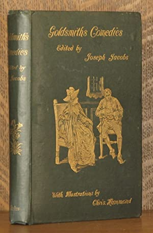 THE COMEDIES OF OLIVER GOLDSMITH: Oliver Goldsmith, introduction by Joseph Jacobs, illustrated by ...