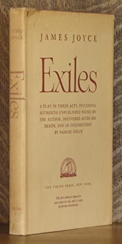 EXILES, A PLAY IN THREE ACTS, INCLUDING HITHERTO UNPUBLISHED NOTES BY TH AUTHOR, DISCOVERED AFTER ...