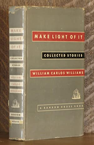 MAKE LIGHT OF IT; collected stories: William carlos Williams