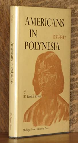 AMERICANS IN POLYNESIA, 1783-1842: W. Patrick Strauss