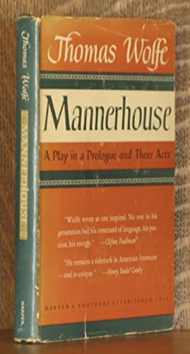 MANNERHOUSE, A PLAY IN PROLOGUE AND THREE ACTS: Thomas Wolfe