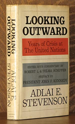 LOOKING OUTWARD, YEARS OF CRISIS AT THE: Adlai E. Stevenson,