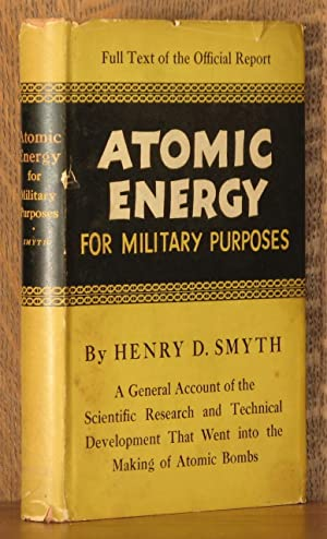 ATOMIC ENERGY FOR MILITARY PURPOSES, THE OFFICIAL REPORT ON THE DEVELOPMENT OF THE ATOMIC BOMB ...